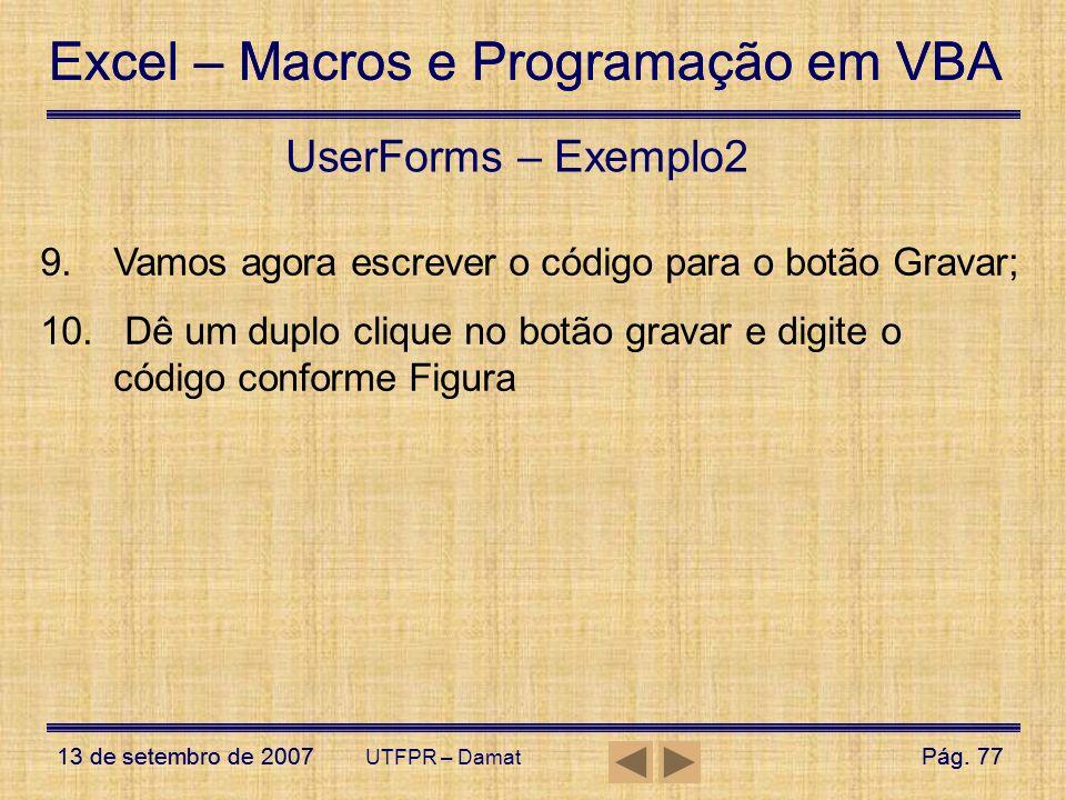 Excel – Macros e Programação em VBA 13 de setembro de 2007Pág. 77 Excel – Macros e Programação em VBA 13 de setembro de 2007Pág. 77 UTFPR – Damat User