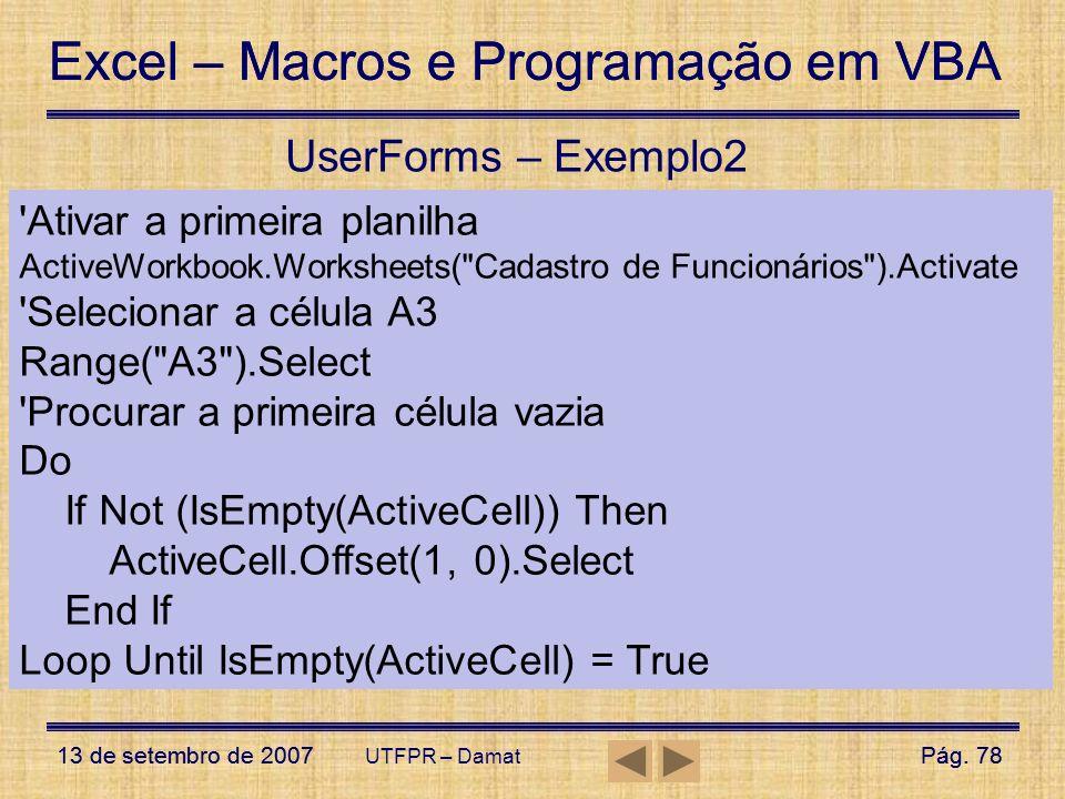 Excel – Macros e Programação em VBA 13 de setembro de 2007Pág. 78 Excel – Macros e Programação em VBA 13 de setembro de 2007Pág. 78 UTFPR – Damat User