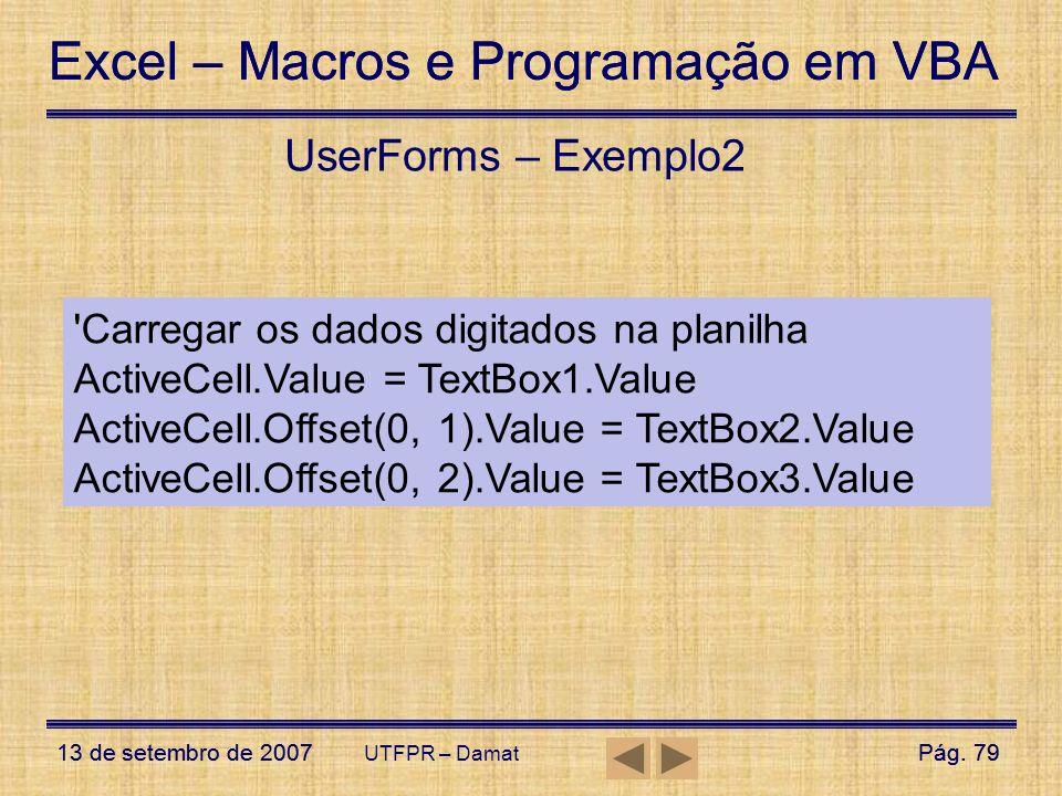 Excel – Macros e Programação em VBA 13 de setembro de 2007Pág. 79 Excel – Macros e Programação em VBA 13 de setembro de 2007Pág. 79 UTFPR – Damat User