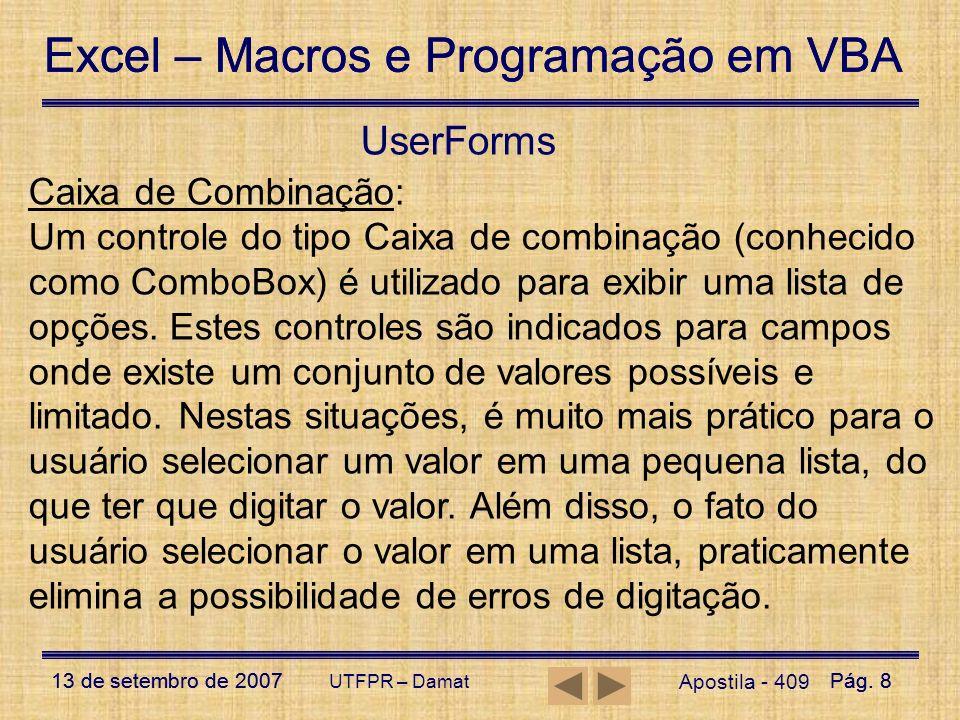 Excel – Macros e Programação em VBA 13 de setembro de 2007Pág. 8 Excel – Macros e Programação em VBA 13 de setembro de 2007Pág. 8 UTFPR – Damat UserFo