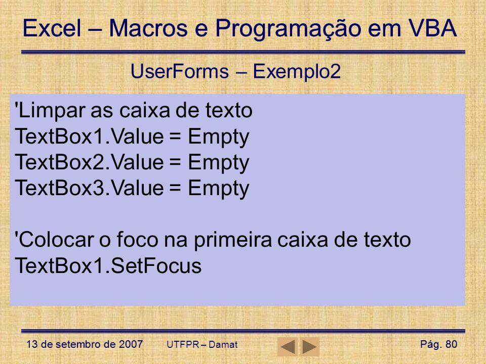 Excel – Macros e Programação em VBA 13 de setembro de 2007Pág. 80 Excel – Macros e Programação em VBA 13 de setembro de 2007Pág. 80 UTFPR – Damat User