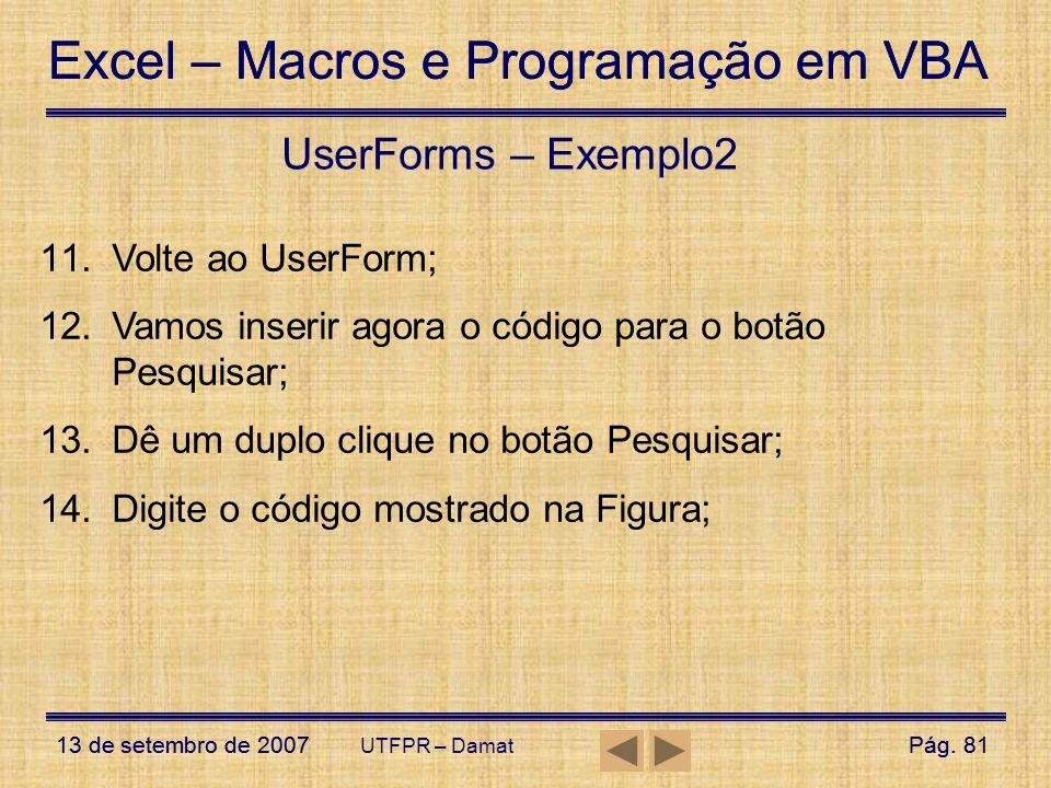 Excel – Macros e Programação em VBA 13 de setembro de 2007Pág. 81 Excel – Macros e Programação em VBA 13 de setembro de 2007Pág. 81 UTFPR – Damat User