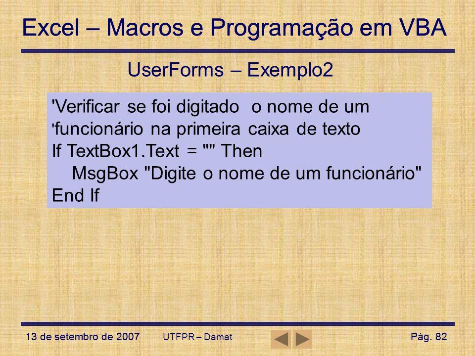 Excel – Macros e Programação em VBA 13 de setembro de 2007Pág. 82 Excel – Macros e Programação em VBA 13 de setembro de 2007Pág. 82 UTFPR – Damat User