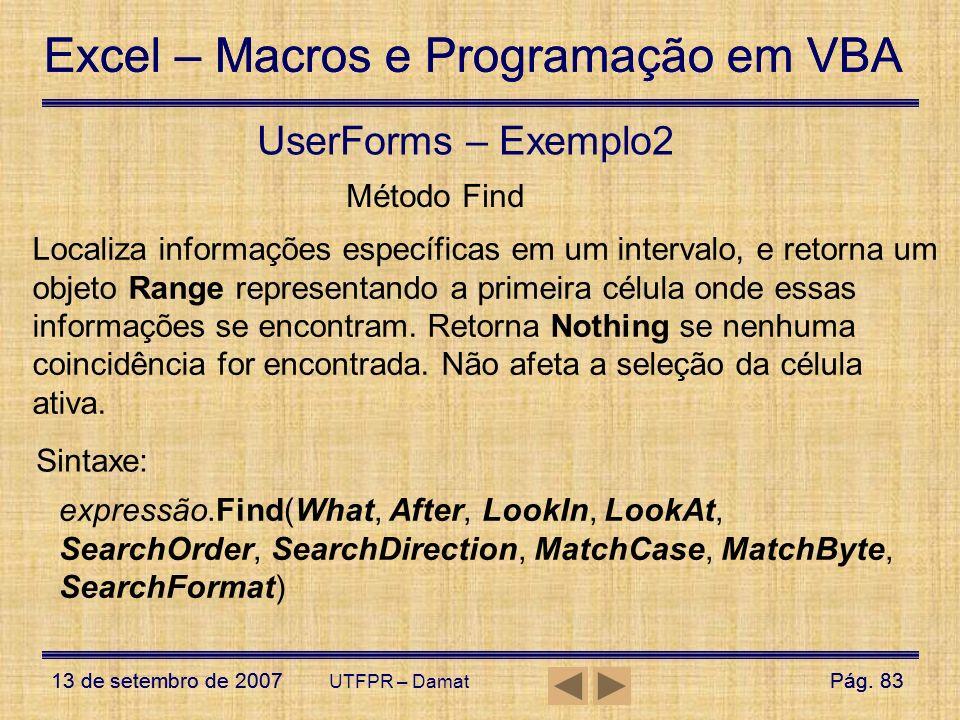 Excel – Macros e Programação em VBA 13 de setembro de 2007Pág. 83 Excel – Macros e Programação em VBA 13 de setembro de 2007Pág. 83 UTFPR – Damat User