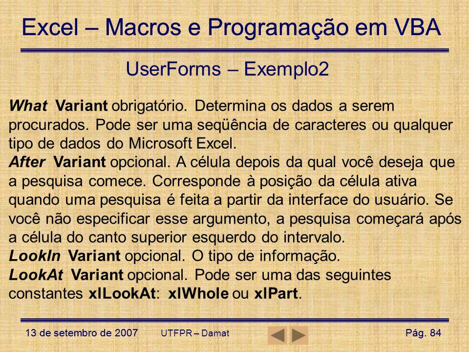 Excel – Macros e Programação em VBA 13 de setembro de 2007Pág. 84 Excel – Macros e Programação em VBA 13 de setembro de 2007Pág. 84 UTFPR – Damat User