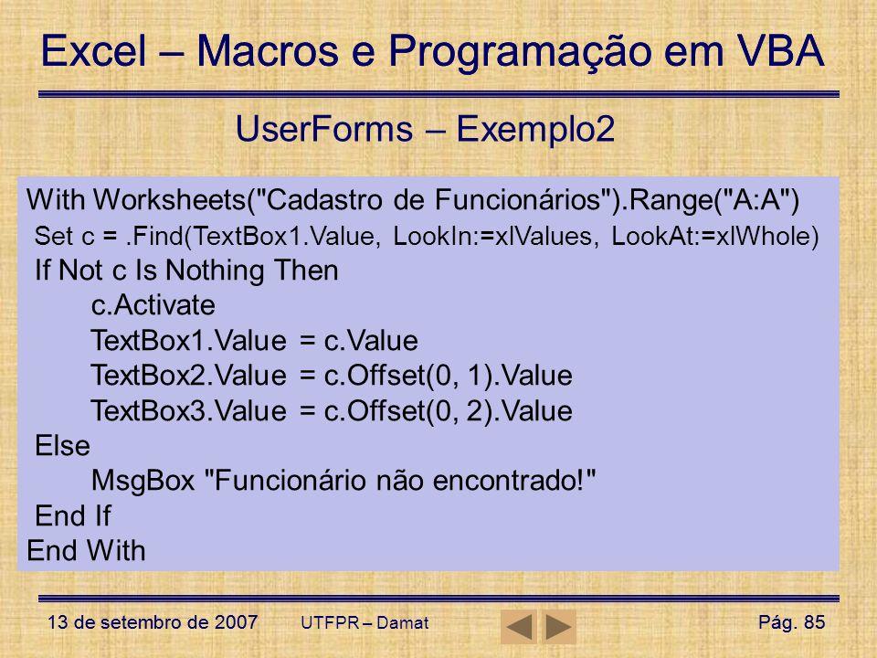 Excel – Macros e Programação em VBA 13 de setembro de 2007Pág. 85 Excel – Macros e Programação em VBA 13 de setembro de 2007Pág. 85 UTFPR – Damat User