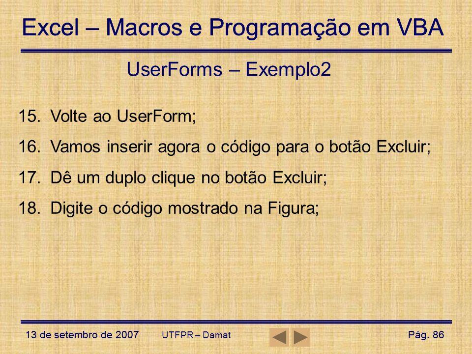 Excel – Macros e Programação em VBA 13 de setembro de 2007Pág. 86 Excel – Macros e Programação em VBA 13 de setembro de 2007Pág. 86 UTFPR – Damat User