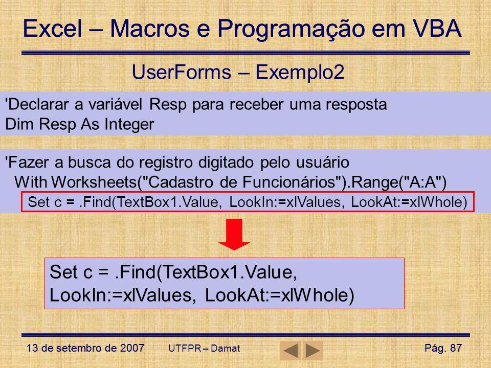 Excel – Macros e Programação em VBA 13 de setembro de 2007Pág. 87 Excel – Macros e Programação em VBA 13 de setembro de 2007Pág. 87 UTFPR – Damat User