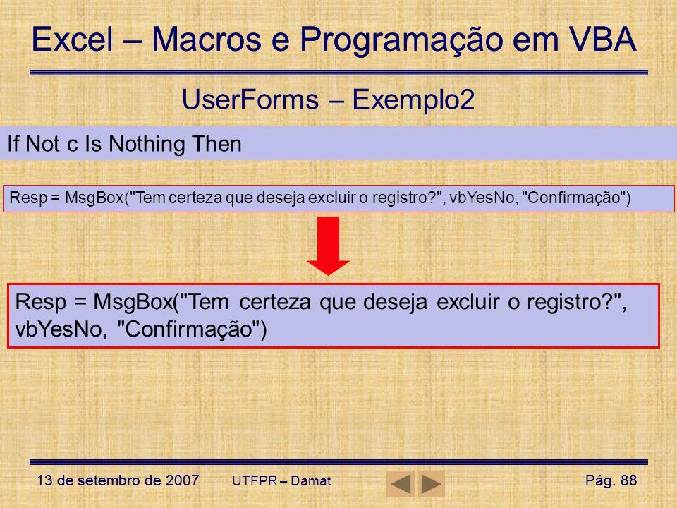 Excel – Macros e Programação em VBA 13 de setembro de 2007Pág. 88 Excel – Macros e Programação em VBA 13 de setembro de 2007Pág. 88 UTFPR – Damat User