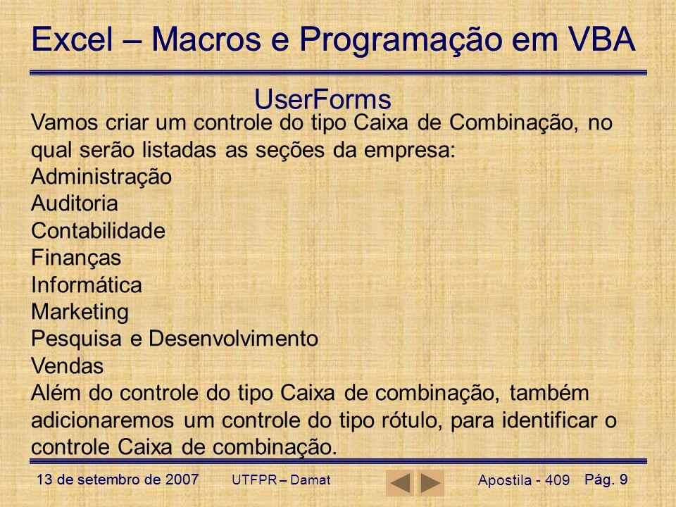 Excel – Macros e Programação em VBA 13 de setembro de 2007Pág. 9 Excel – Macros e Programação em VBA 13 de setembro de 2007Pág. 9 UTFPR – Damat UserFo