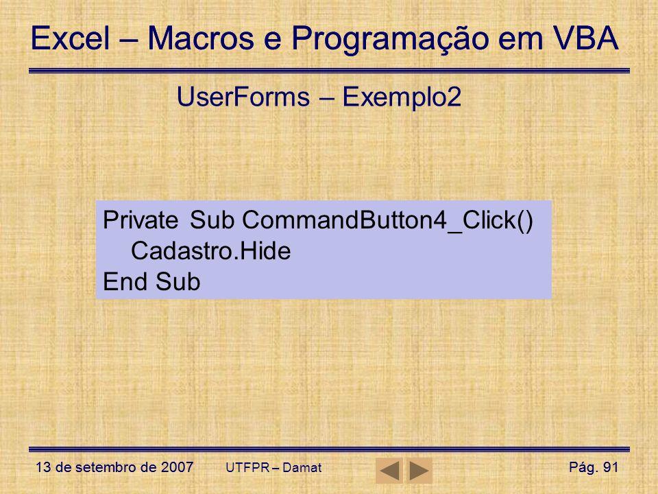 Excel – Macros e Programação em VBA 13 de setembro de 2007Pág. 91 Excel – Macros e Programação em VBA 13 de setembro de 2007Pág. 91 UTFPR – Damat User