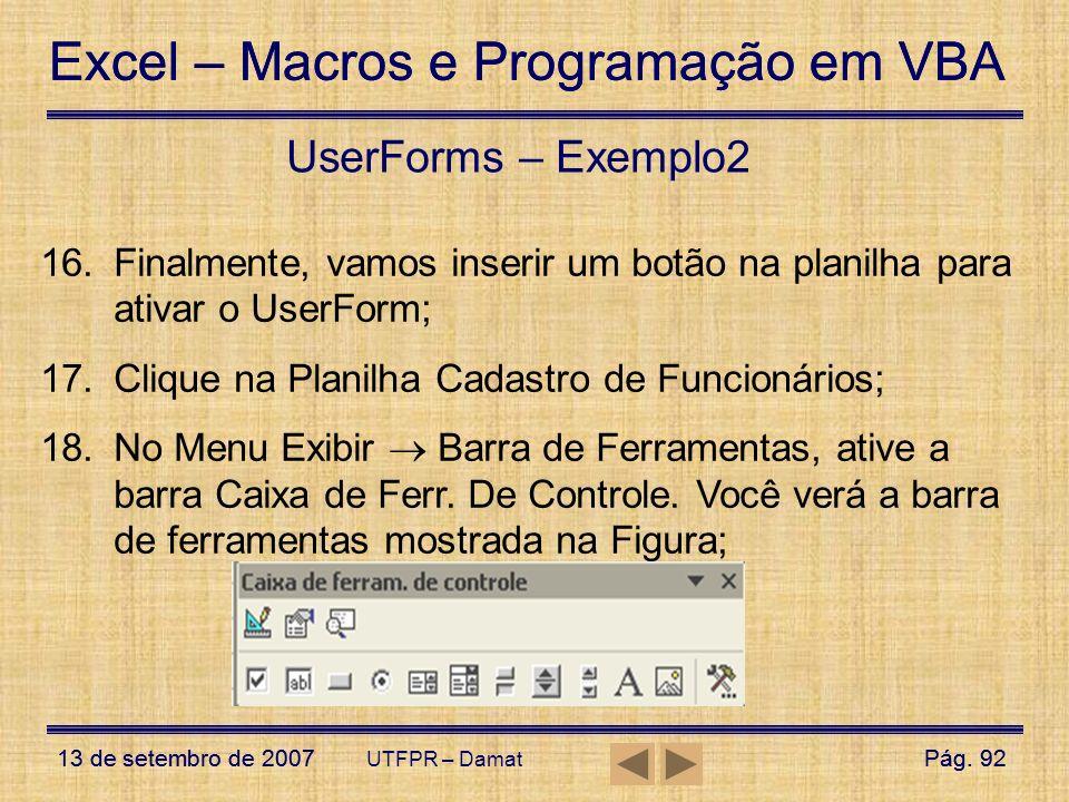 Excel – Macros e Programação em VBA 13 de setembro de 2007Pág. 92 Excel – Macros e Programação em VBA 13 de setembro de 2007Pág. 92 UTFPR – Damat User