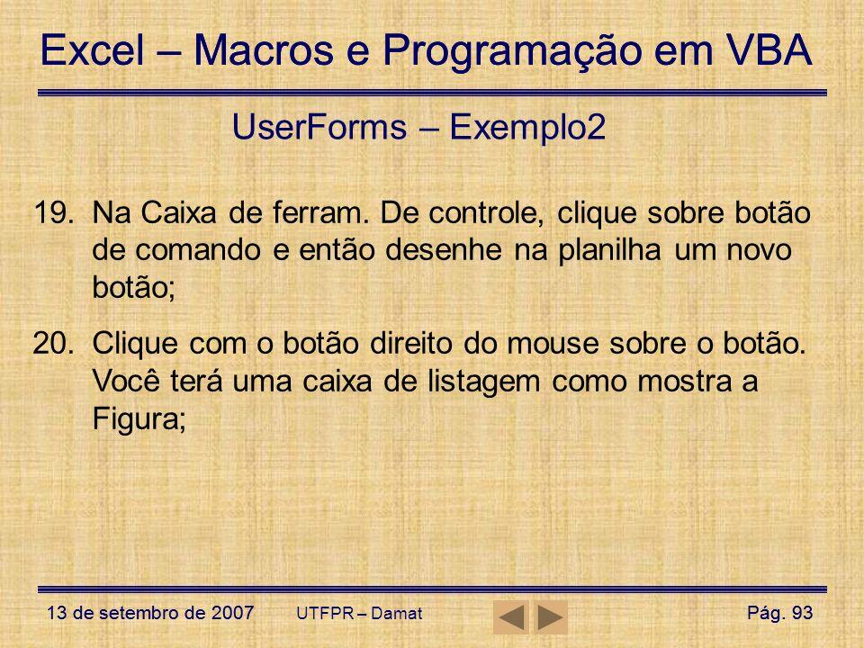 Excel – Macros e Programação em VBA 13 de setembro de 2007Pág. 93 Excel – Macros e Programação em VBA 13 de setembro de 2007Pág. 93 UTFPR – Damat User
