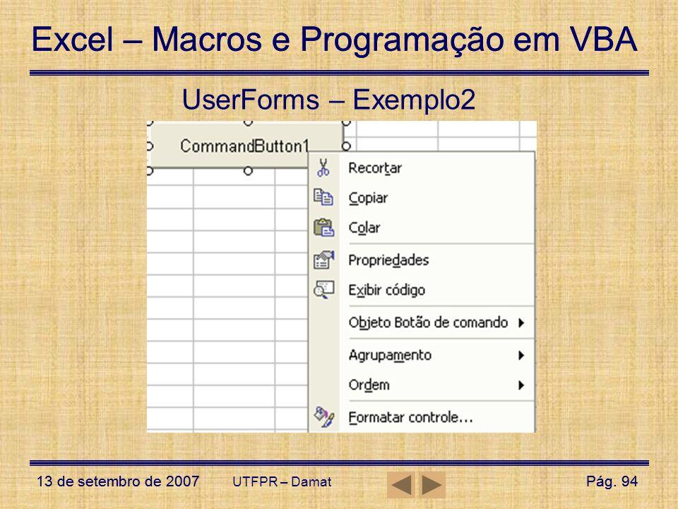 Excel – Macros e Programação em VBA 13 de setembro de 2007Pág. 94 Excel – Macros e Programação em VBA 13 de setembro de 2007Pág. 94 UTFPR – Damat User