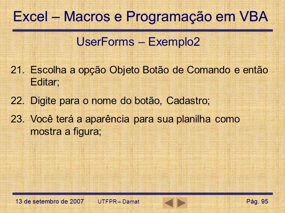 Excel – Macros e Programação em VBA 13 de setembro de 2007Pág. 95 Excel – Macros e Programação em VBA 13 de setembro de 2007Pág. 95 UTFPR – Damat User