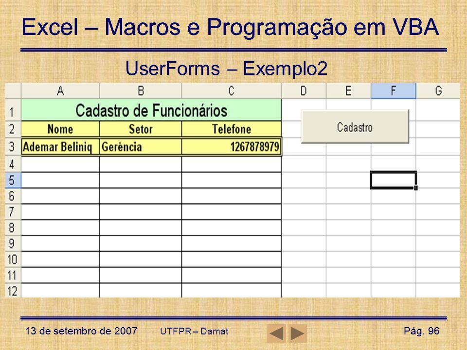 Excel – Macros e Programação em VBA 13 de setembro de 2007Pág. 96 Excel – Macros e Programação em VBA 13 de setembro de 2007Pág. 96 UTFPR – Damat User
