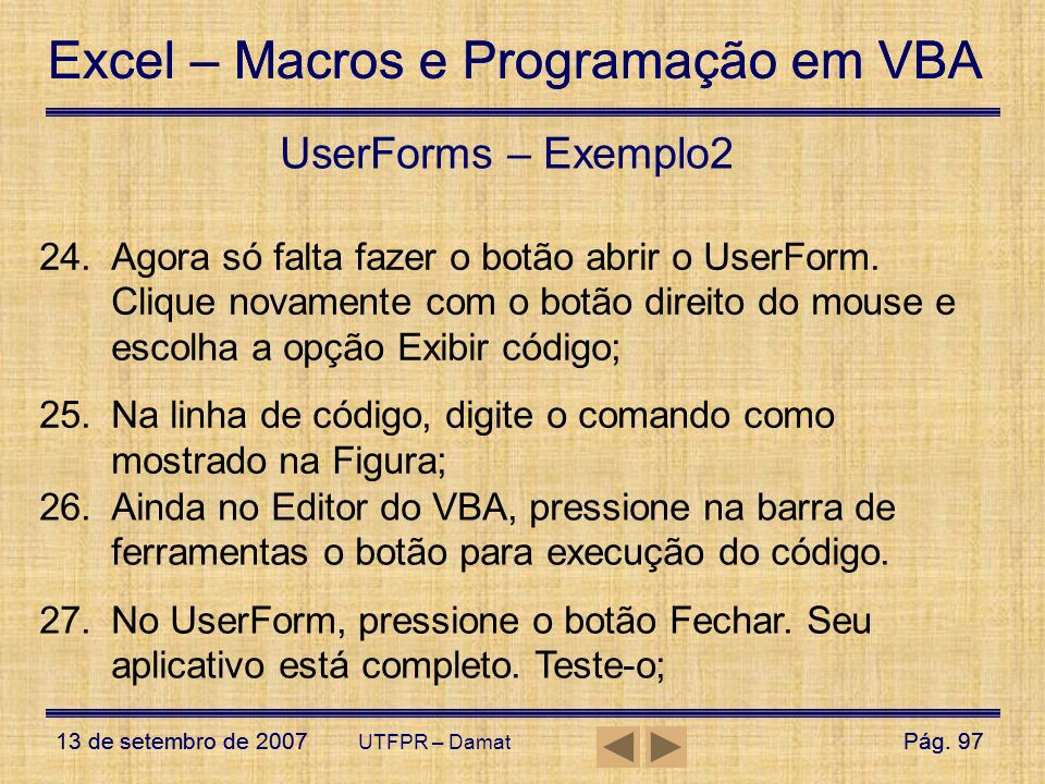 Excel – Macros e Programação em VBA 13 de setembro de 2007Pág. 97 Excel – Macros e Programação em VBA 13 de setembro de 2007Pág. 97 UTFPR – Damat User