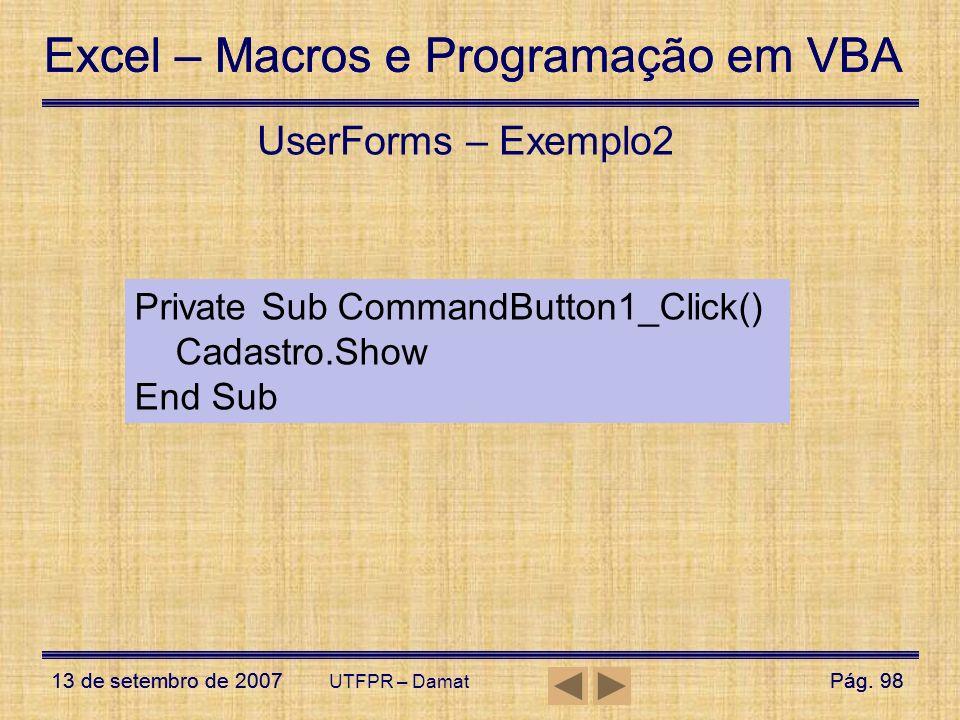 Excel – Macros e Programação em VBA 13 de setembro de 2007Pág. 98 Excel – Macros e Programação em VBA 13 de setembro de 2007Pág. 98 UTFPR – Damat User