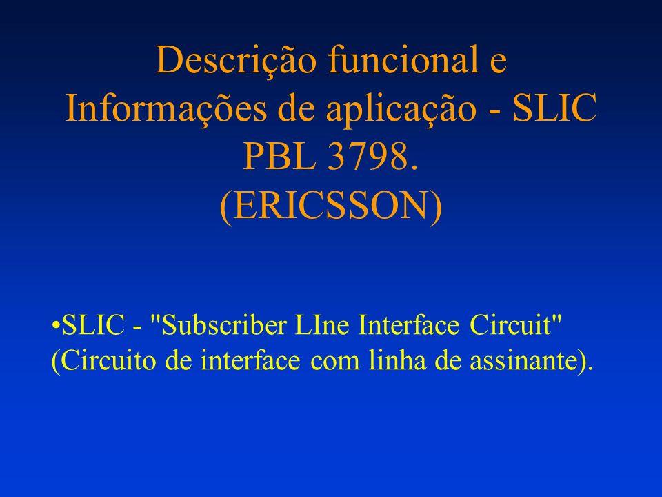 Descrição funcional e Informações de aplicação - SLIC PBL 3798. (ERICSSON) SLIC -
