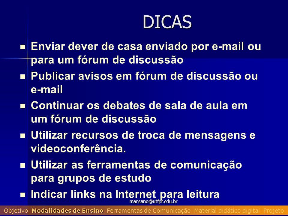 mansano@utfpr.edu.br DICAS Enviar dever de casa enviado por e-mail ou para um fórum de discussão Publicar avisos em fórum de discussão ou e-mail Conti
