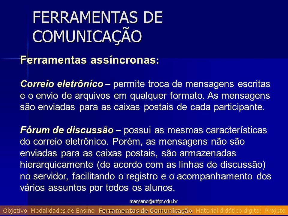mansano@utfpr.edu.br FERRAMENTAS DE COMUNICAÇÃO Ferramentas assíncronas : Correio eletrônico Correio eletrônico – permite troca de mensagens escritas