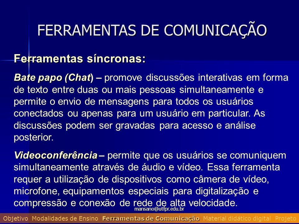 mansano@utfpr.edu.br FERRAMENTAS DE COMUNICAÇÃO Ferramentas síncronas: Bate papo (Chat Bate papo (Chat) – promove discussões interativas em forma de t