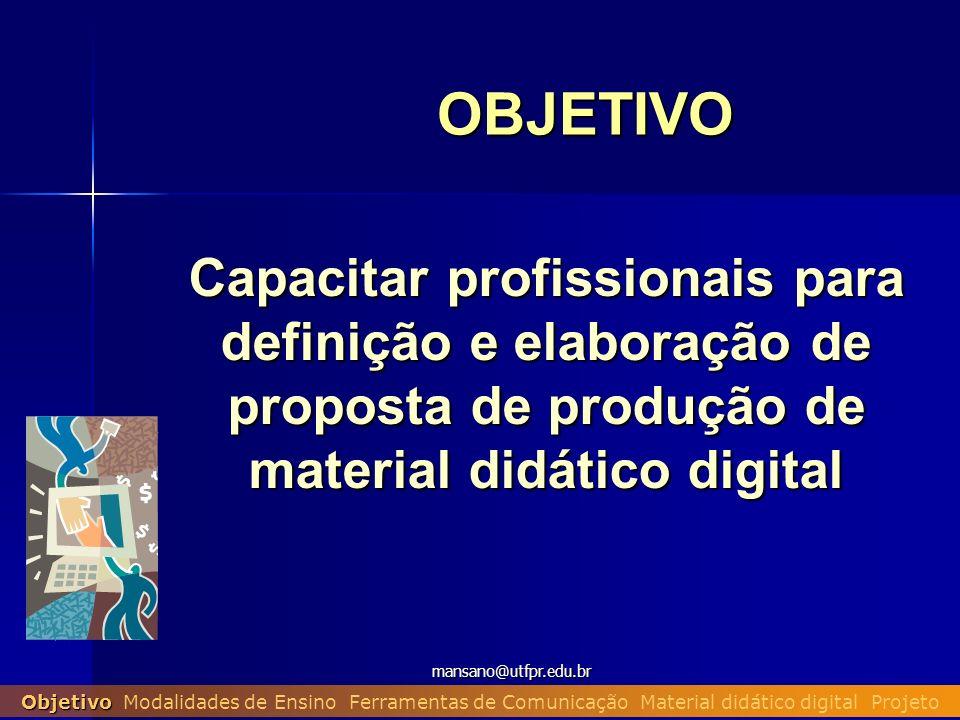 mansano@utfpr.edu.br Material didático digital Objetivo Modalidades de Ensino Ferramentas de Comunicação Material didático digital Projeto Vantagens e desvantagens da informatização dos processos pedagógicos .