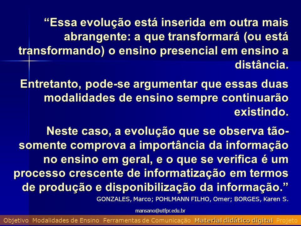 mansano@utfpr.edu.br Essa evolução está inserida em outra mais abrangente: a que transformará (ou está transformando) o ensino presencial em ensino a