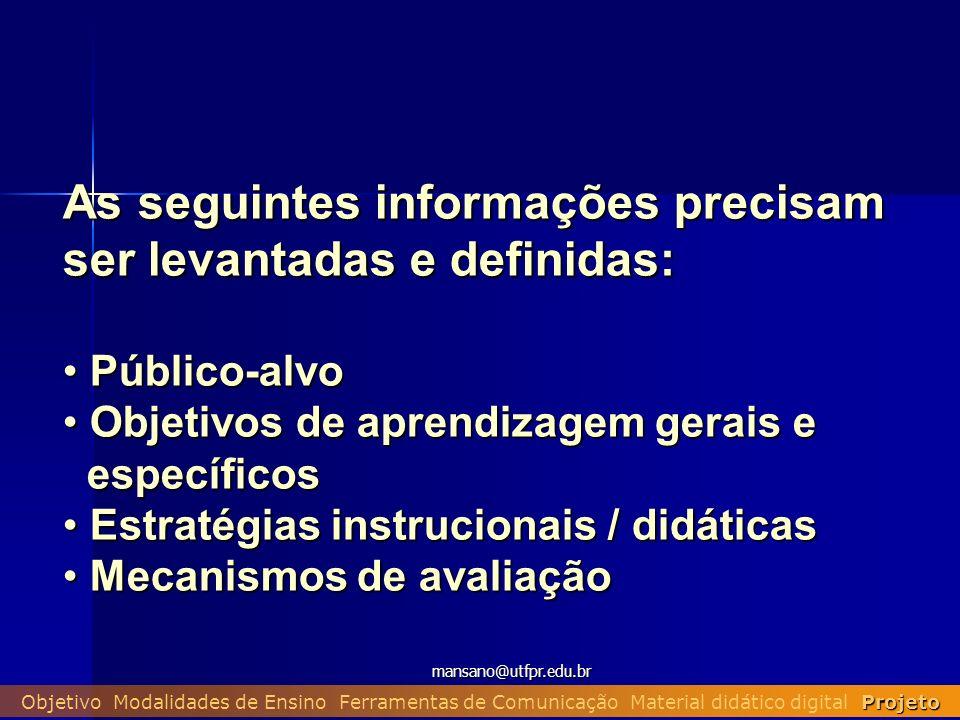 mansano@utfpr.edu.br Projeto Objetivo Modalidades de Ensino Ferramentas de Comunicação Material didático digital Projeto As seguintes informações prec