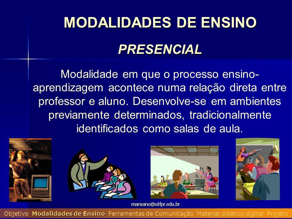 mansano@utfpr.edu.brPRESENCIAL Modalidade em que o processo ensino- aprendizagem acontece numa relação direta entre professor e aluno. Desenvolve-se e