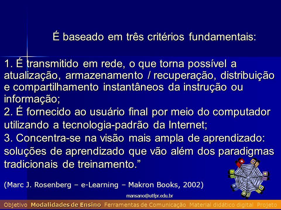 mansano@utfpr.edu.br É baseado em três critérios fundamentais É baseado em três critérios fundamentais: 1. É transmitido em rede, o que torna possível