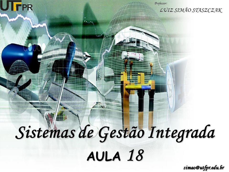 Sistemas de Gestão Integrada AULA 18 Professor: LUIZ SIMÃO STASZCZAK simao@utfpr.edu.br