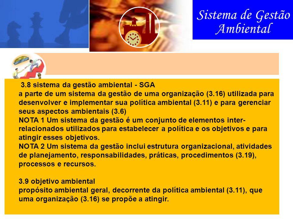 Sistema de Gestão Ambiental 3.8 sistema da gestão ambiental - SGA a parte de um sistema da gestão de uma organização (3.16) utilizada para desenvolver