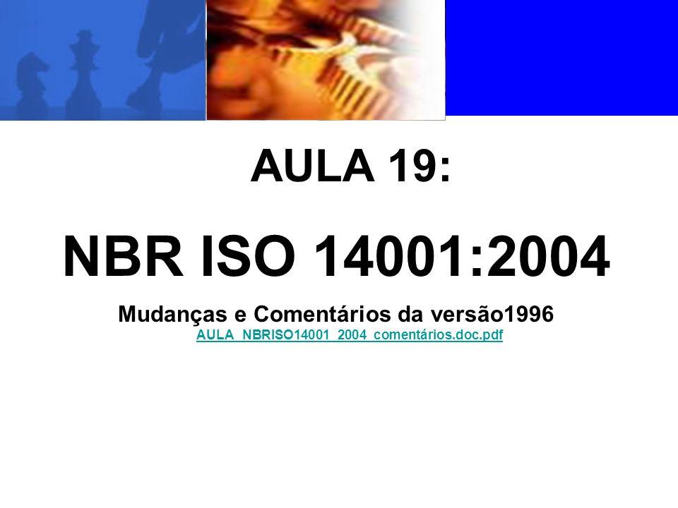 AULA 19: NBR ISO 14001:2004 Mudanças e Comentários da versão1996 AULA_NBRISO14001_2004_comentários.doc.pdf AULA_NBRISO14001_2004_comentários.doc.pdf
