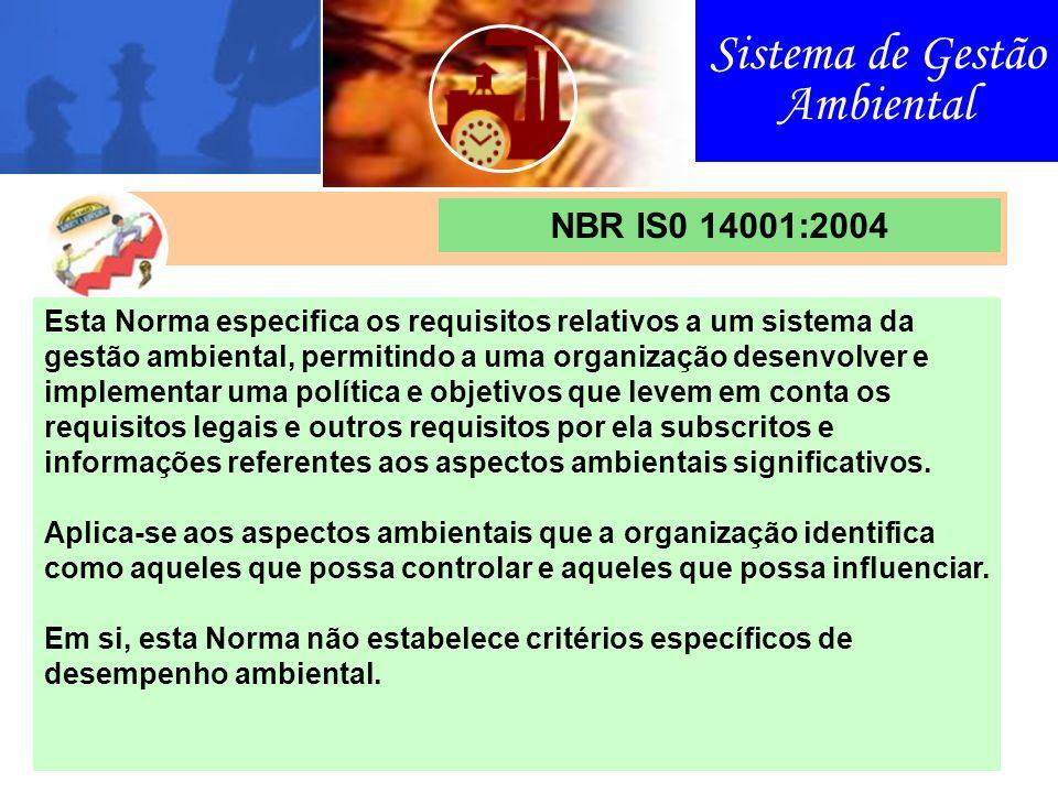 Sistema de Gestão Ambiental SISTEMA DE GESTÃO AMBIENTAL NBR IS0 14001:2004 Esta Norma especifica os requisitos relativos a um sistema da gestão ambien