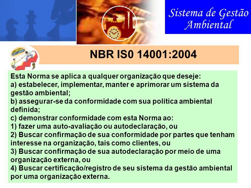 Sistema de Gestão Ambiental NBR IS0 14001:2004 Esta Norma se aplica a qualquer organização que deseje: a) estabelecer, implementar, manter e aprimorar
