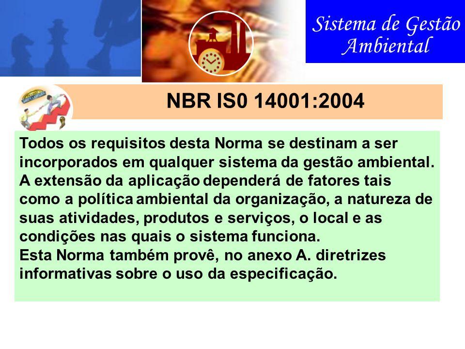 Sistema de Gestão Ambiental NBR IS0 14001:2004 Todos os requisitos desta Norma se destinam a ser incorporados em qualquer sistema da gestão ambiental.