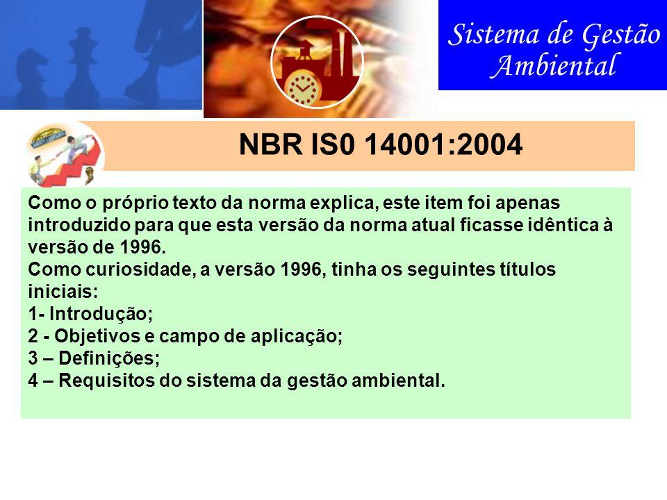 Sistema de Gestão Ambiental NBR IS0 14001:2004 Como o próprio texto da norma explica, este item foi apenas introduzido para que esta versão da norma atual ficasse idêntica à versão de 1996.