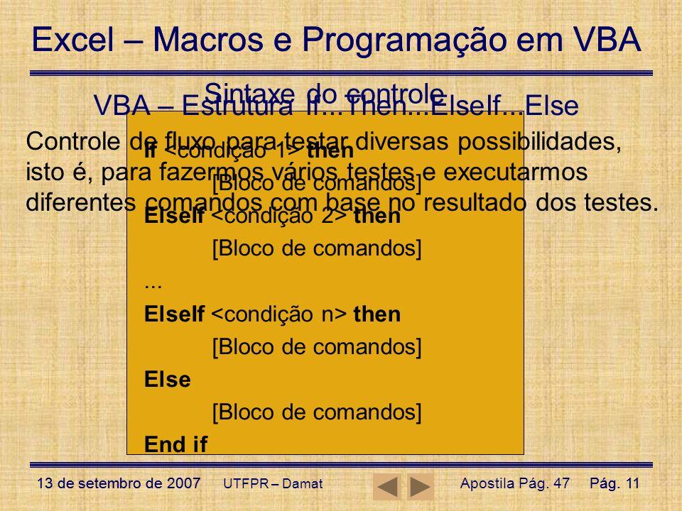 Excel – Macros e Programação em VBA 13 de setembro de 2007Pág. 11 Excel – Macros e Programação em VBA 13 de setembro de 2007Pág. 11 UTFPR – Damat VBA