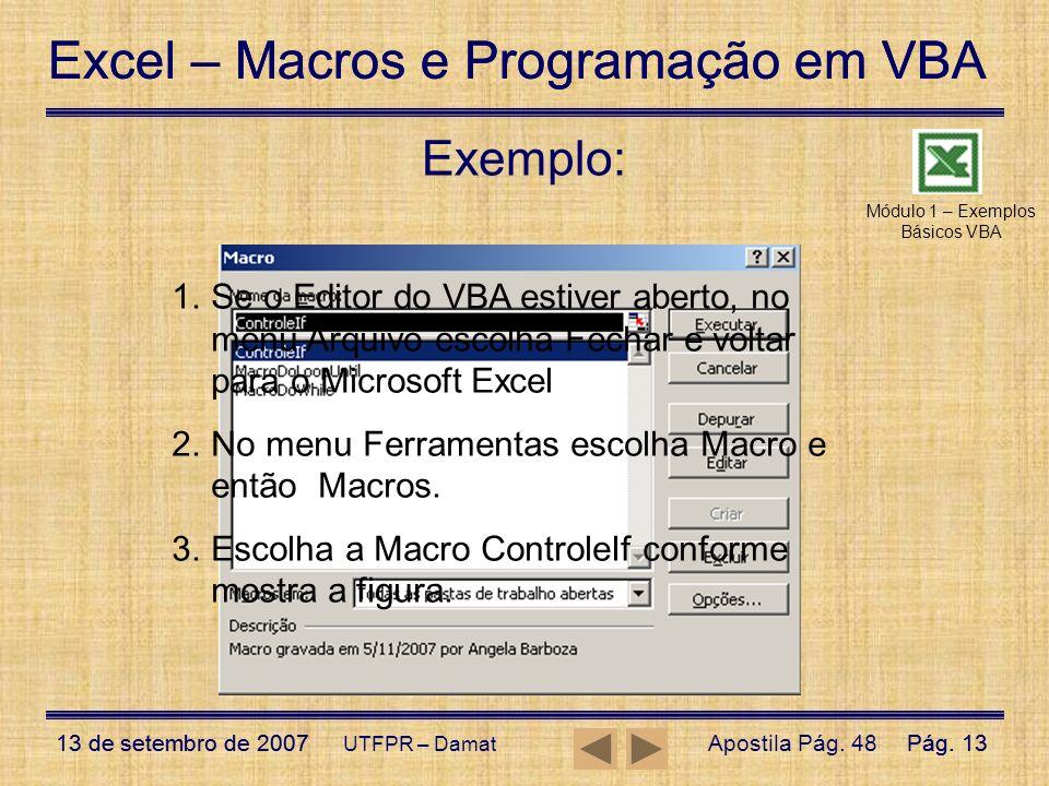 Excel – Macros e Programação em VBA 13 de setembro de 2007Pág. 13 Excel – Macros e Programação em VBA 13 de setembro de 2007Pág. 13 UTFPR – Damat Exem