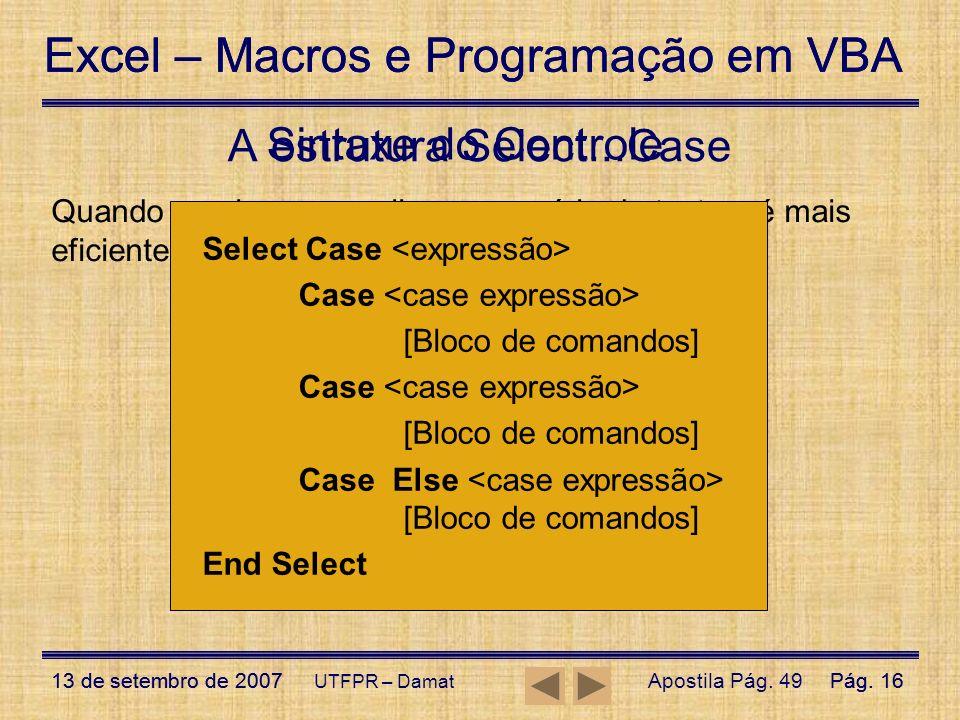 Excel – Macros e Programação em VBA 13 de setembro de 2007Pág. 16 Excel – Macros e Programação em VBA 13 de setembro de 2007Pág. 16 UTFPR – Damat Sint