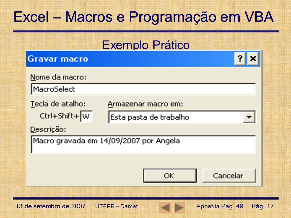 Excel – Macros e Programação em VBA 13 de setembro de 2007Pág. 17 Excel – Macros e Programação em VBA 13 de setembro de 2007Pág. 17 UTFPR – Damat Exem