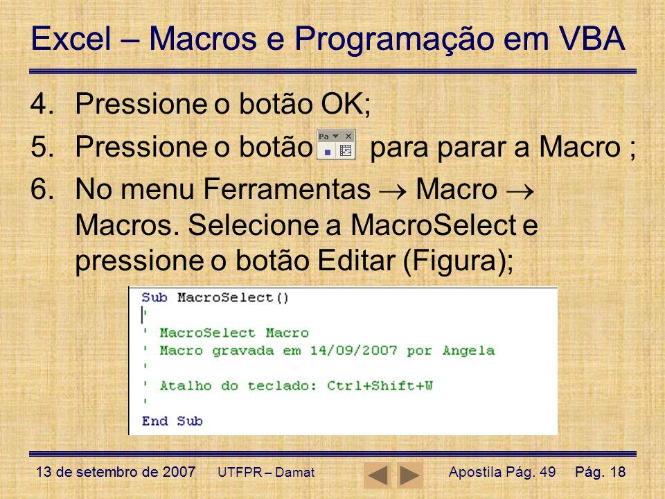 Excel – Macros e Programação em VBA 13 de setembro de 2007Pág. 18 Excel – Macros e Programação em VBA 13 de setembro de 2007Pág. 18 UTFPR – Damat 4.Pr