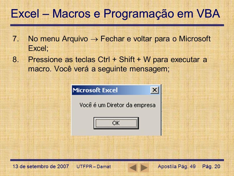 Excel – Macros e Programação em VBA 13 de setembro de 2007Pág. 20 Excel – Macros e Programação em VBA 13 de setembro de 2007Pág. 20 UTFPR – Damat 7.No