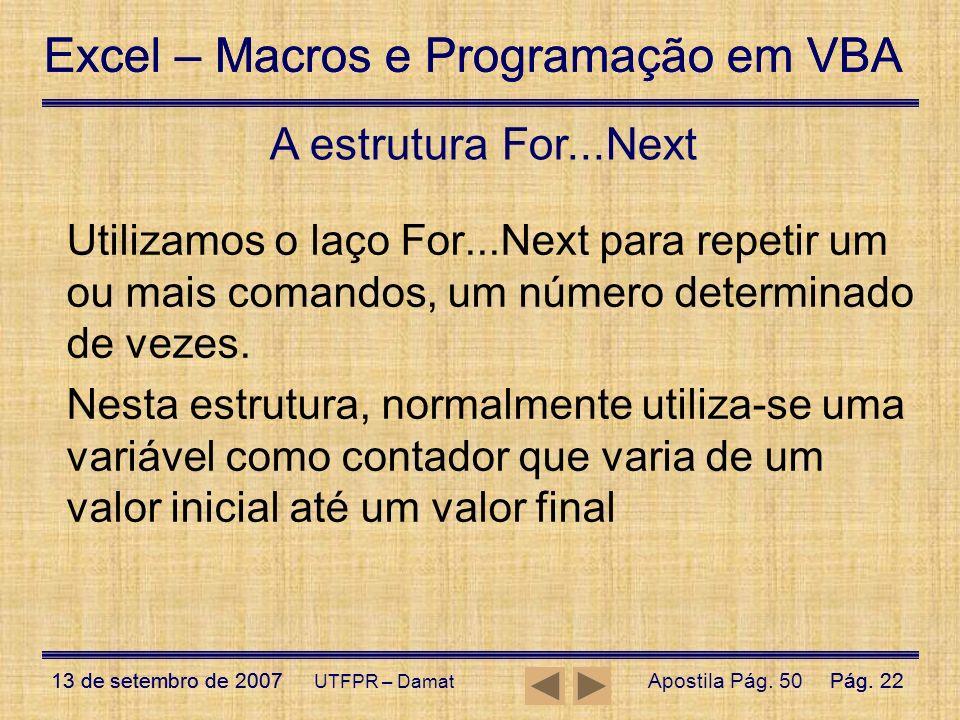 Excel – Macros e Programação em VBA 13 de setembro de 2007Pág. 22 Excel – Macros e Programação em VBA 13 de setembro de 2007Pág. 22 UTFPR – Damat Util