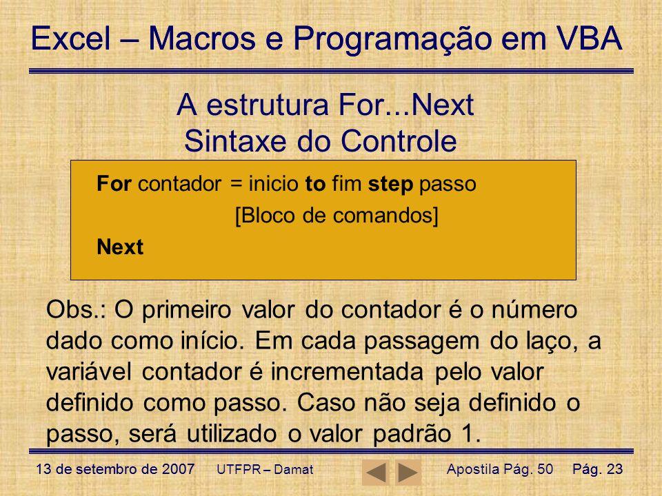 Excel – Macros e Programação em VBA 13 de setembro de 2007Pág. 23 Excel – Macros e Programação em VBA 13 de setembro de 2007Pág. 23 UTFPR – Damat Sint