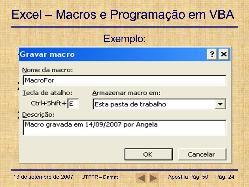 Excel – Macros e Programação em VBA 13 de setembro de 2007Pág. 24 Excel – Macros e Programação em VBA 13 de setembro de 2007Pág. 24 UTFPR – Damat Exem