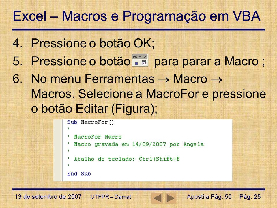 Excel – Macros e Programação em VBA 13 de setembro de 2007Pág. 25 Excel – Macros e Programação em VBA 13 de setembro de 2007Pág. 25 UTFPR – Damat 4.Pr
