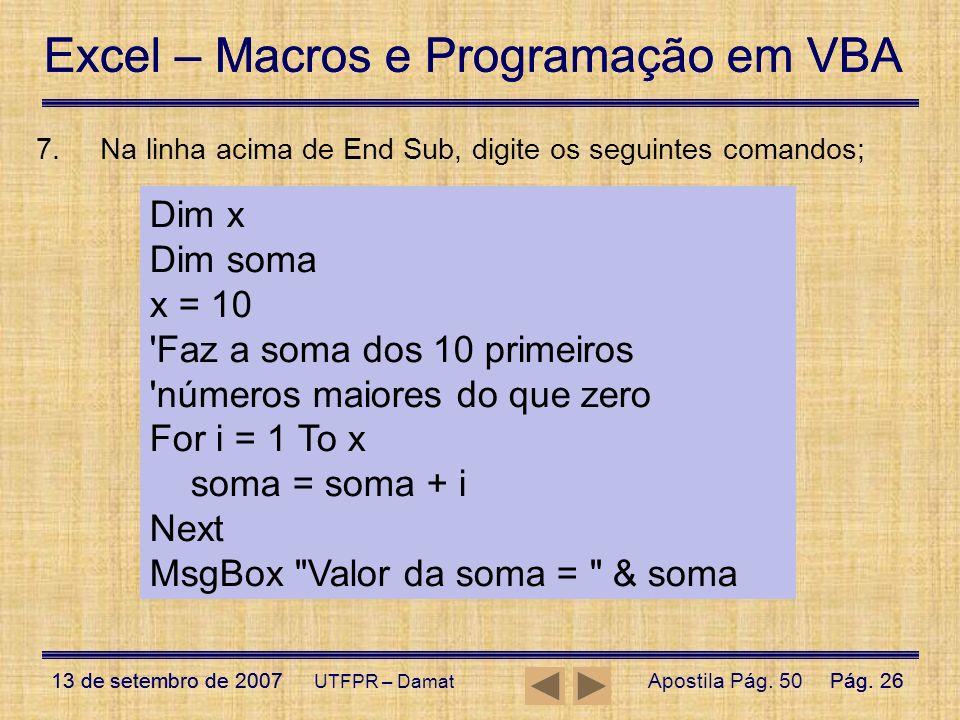 Excel – Macros e Programação em VBA 13 de setembro de 2007Pág. 26 Excel – Macros e Programação em VBA 13 de setembro de 2007Pág. 26 UTFPR – Damat 7.Na