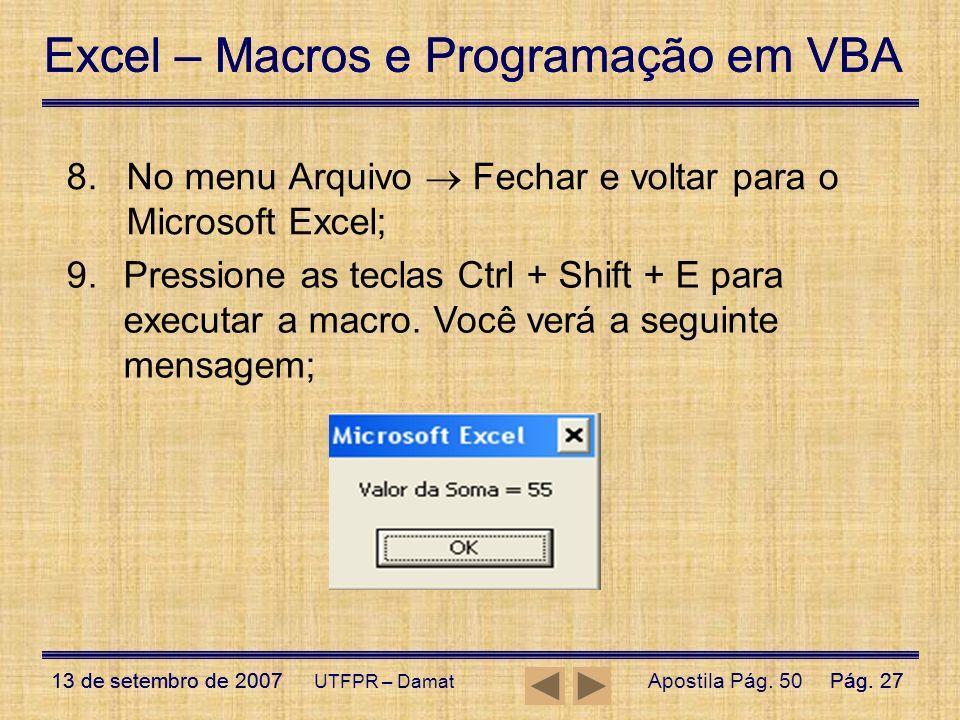 Excel – Macros e Programação em VBA 13 de setembro de 2007Pág. 27 Excel – Macros e Programação em VBA 13 de setembro de 2007Pág. 27 UTFPR – Damat 8.No